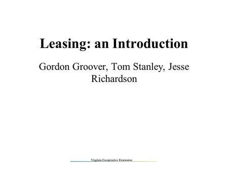 Leasing: an Introduction Gordon Groover, Tom Stanley, Jesse Richardson.