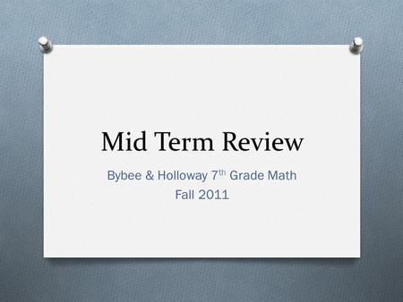 Mid Term Review Bybee & Holloway 7 th Grade Math Fall 2011.