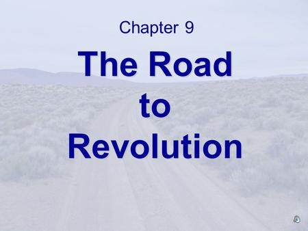Chapter 9 The Road to Revolution.