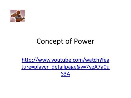 Concept of Power  ture=player_detailpage&v=7yeA7a0u S3A.