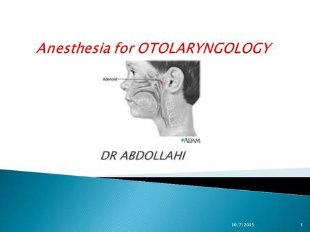 DR ABDOLLAHI 10/7/20151. Surgical procedures involving the eyes, ears, nose, and throat require a cooperative relationship between the surgeon and the.
