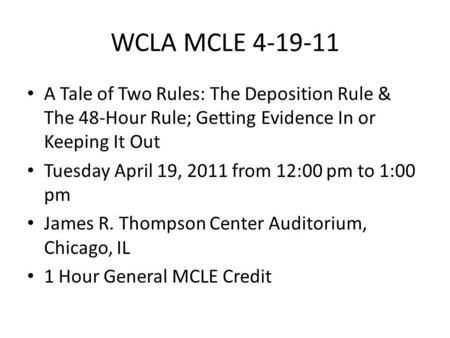 WCLA MCLE 4-19-11 A Tale of Two Rules: The Deposition Rule & The 48-Hour Rule; Getting Evidence In or Keeping It Out Tuesday April 19, 2011 from 12:00.