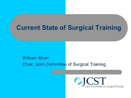 William Allum Chair, Joint Committee of Surgical Training Current State of Surgical Training.