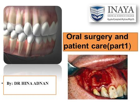 Oral surgery and patient care(part1) By: DR HINA ADNAN.
