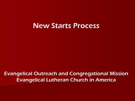 New Starts Process Evangelical Outreach and Congregational Mission Evangelical Lutheran Church in America.