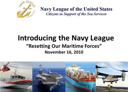"Introducing the Navy League ""Resetting Our Maritime Forces"" November 16, 2010."