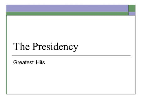 The Presidency Greatest Hits. How They Got There  Elections: The Typical Road to the White House Twenty-Second Amendment (1951) Term limits  Succession.