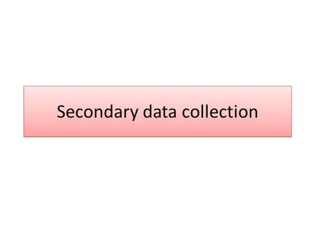 secondary data collection Secondary data if the time or hassle of collecting your own data is too much, or the data collection has already been done, secondary data may be more appropriate for your research this type of data typically comes from other studies done by other institutions or organizations.