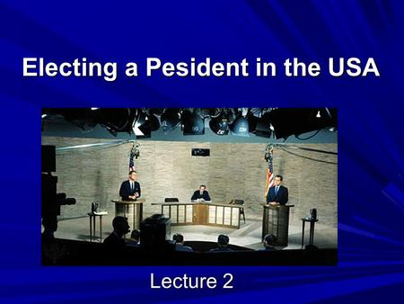 Electing a Pesident in the USA Lecture 2. The Presidential Seal.