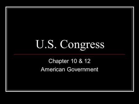 U.S. Congress Chapter 10 & 12 American Government.