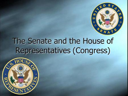 The Senate and the House of Representatives (Congress)