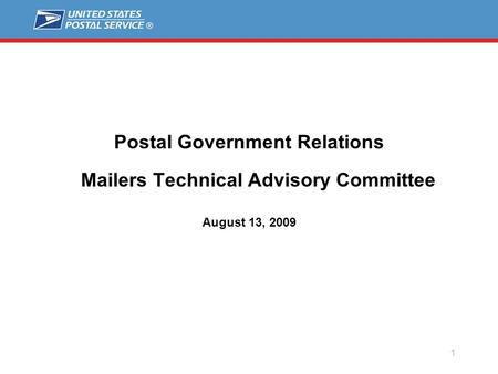 1 Postal Government Relations Mailers Technical Advisory Committee August 13, 2009.