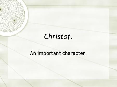 Christof. An important character.. Christof as an important character.  He is important because he controls Truman's life.  He is important because.