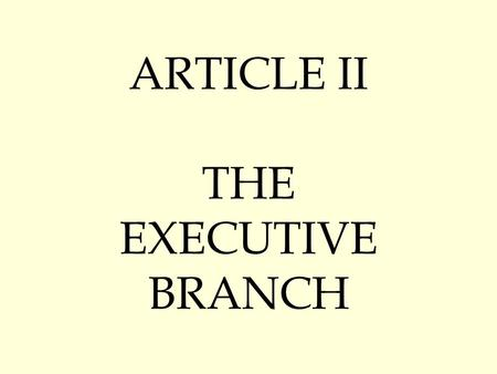 ARTICLE II THE EXECUTIVE BRANCH. The President  Primary Job is to…  EXECUTE (Enforce) Laws  Lives in the…  WHITE HOUSE.