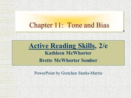 Chapter 11: Tone and Bias Active Reading Skills, 2/e Kathleen McWhorter Brette McWhorter Sember PowerPoint by Gretchen Starks-Martin.