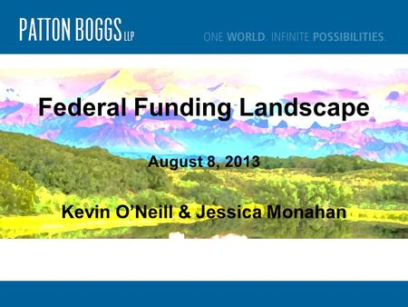 Federal Funding Landscape August 8, 2013 Kevin O'Neill & Jessica Monahan.