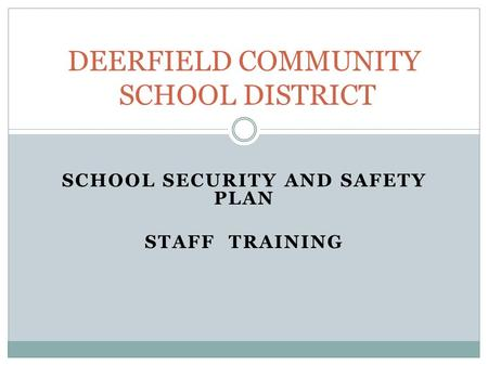 SCHOOL SECURITY AND SAFETY PLAN STAFF TRAINING DEERFIELD COMMUNITY SCHOOL DISTRICT.
