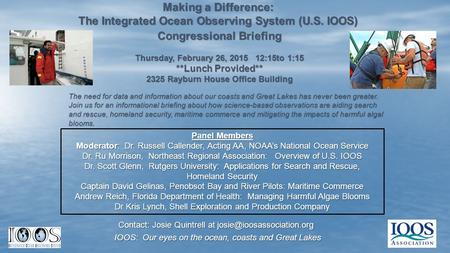 Making a Difference: The Integrated Ocean Observing System (U.S. IOOS) Congressional Briefing Thursday, February 26, 2015 12:15to 1:15 **Lunch Provided**