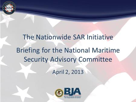 The Nationwide SAR Initiative Briefing for the National Maritime Security Advisory Committee April 2, 2013.