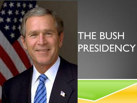 THE BUSH PRESIDENCY. THE 2000 ELECTION: BUSH V. GORE  Extremely close election comes down to a few hundred votes in Florida  Hanging chads, voter intent,