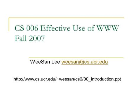 CS 006 Effective Use of WWW Fall 2007 WeeSan Lee
