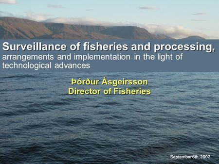 Surveillance of fisheries and processing, Surveillance of fisheries and processing, arrangements and implementation in the light of technological advances.