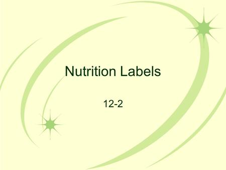 Nutrition Labels 12-2. Objectives Identify types of information found on food labels Explain how to interpret nutrition information found on food labels.