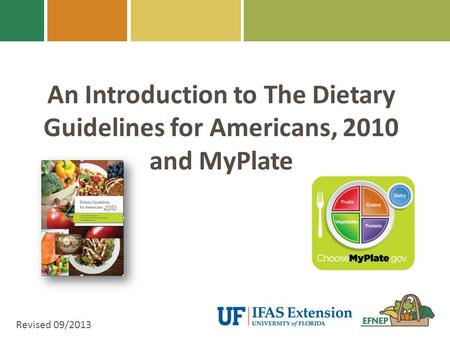 An Introduction to The Dietary Guidelines for Americans, 2010 and MyPlate Revised 09/2013.