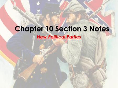 Chapter 10 Section 3 Notes New Political Parties.