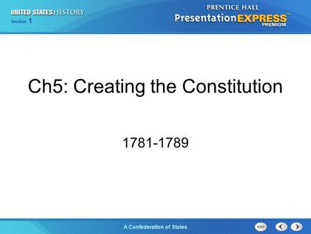 Chapter 25 Section 1 The Cold War Begins Section 1 A Confederation of States Ch5: Creating the Constitution 1781-1789.