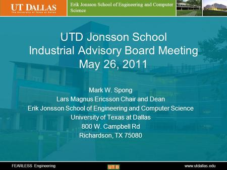 Create your futurewww.utdallas.edu Erik Jonsson School of Engineering and Computer Science UTD Jonsson School Industrial Advisory Board Meeting May 26,