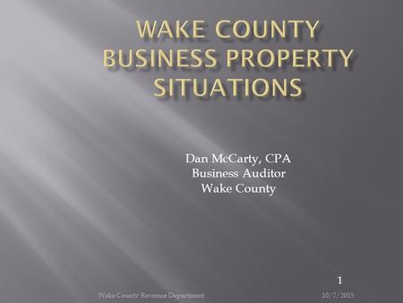 10/7/2015 Wake County Revenue Department 1 Dan McCarty, CPA Business Auditor Wake County.