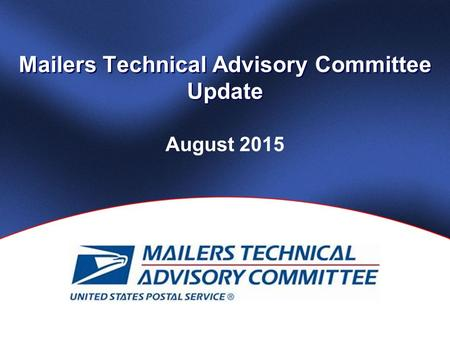 Mailers Technical Advisory Committee Update August 2015.
