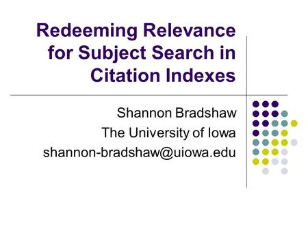 Redeeming Relevance for Subject Search in Citation Indexes Shannon Bradshaw The University of Iowa