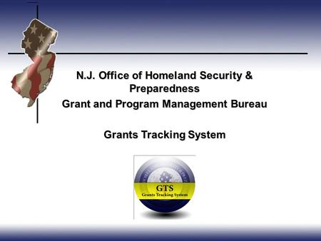 N.J. Office of Homeland Security & Preparedness Grant and Program Management Bureau Grants Tracking System.