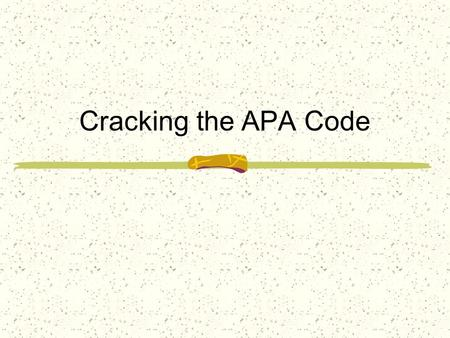 Cracking the APA Code. BQB JT IBSE, CVU OPU JNQPTTJCMF.