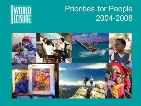 Priorities for People 2004-2008. Promoting Leisure as integral to social, cultural and economic development.