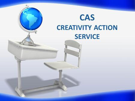 CAS CREATIVITY ACTION SERVICE. IB Diploma Programme Hexagon.