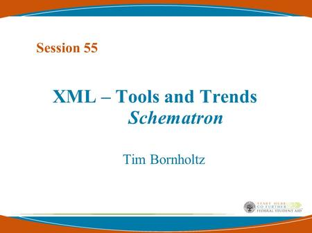 XML – Tools and Trends Schematron Tim Bornholtz Session 55.