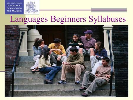 Languages Beginners Syllabuses. Languages Beginners Syllabuses Background Syllabuses – 2 documents Research and review Wide consultation Draft Framework.