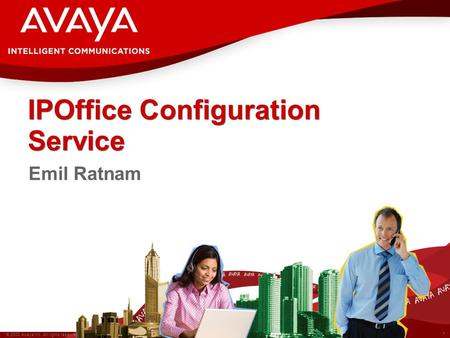 1 © 2008 Avaya Inc. All rights reserved. IPOffice Configuration Service Emil Ratnam.