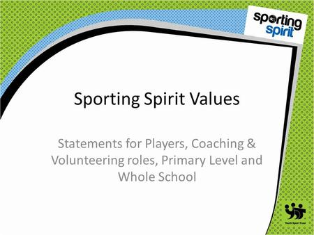 Sporting Spirit Values Statements for Players, Coaching & Volunteering roles, Primary Level and Whole School.