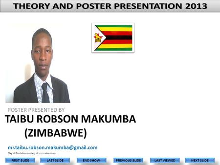 TAIBU ROBSON MAKUMBA (ZIMBABWE) POSTER PRESENTED BY LAST VIEWED NEXT SLIDE LAST SLIDE FIRST SLIDE PREVIOUS SLIDE END.
