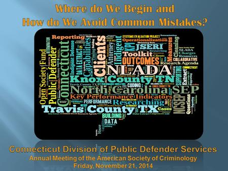 Overview of Connecticut Division of Public Defender Services:  Statewide Indigent Defense System established by statute in 1975  Governed by a seven.
