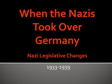 1933-1939.  January 30, 1933  President Paul von Hindenburg appoints Hitler Chancellor  February 27, 1933  The Reichstag goes up in flames  Nazis.