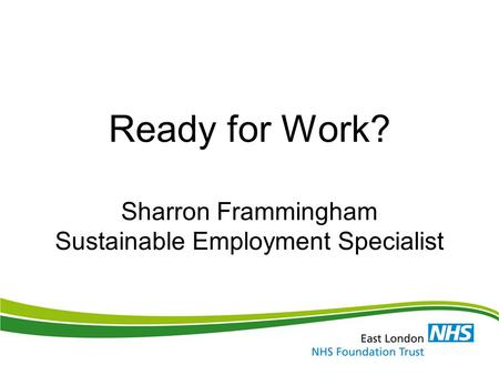 Ready for Work? Sharron Frammingham Sustainable Employment Specialist.