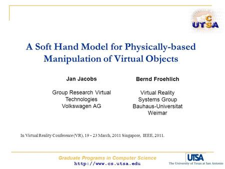 Graduate Programs in Computer Science  A Soft Hand Model for Physically-based Manipulation of Virtual Objects Jan Jacobs Group Research.