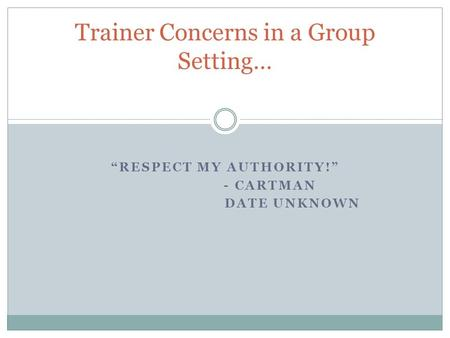 """RESPECT MY AUTHORITY!"" - CARTMAN DATE UNKNOWN Trainer Concerns in a Group Setting…"