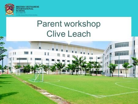 Parent workshop Clive Leach. Outline  At our Best  What gets in the way?  Positive Education  What is Mental Toughness?  How we can measure it 