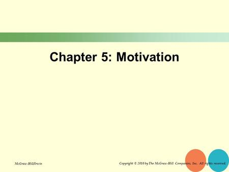 Chapter 5: Motivation Copyright © 2010 by The McGraw-Hill Companies, Inc. All rights reserved. McGraw-Hill/Irwin.